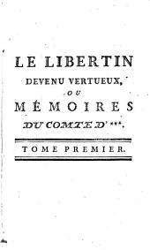 Le Libertin Devenu Vertueux, Ou Mémoires Du Comte D'***: Volume1