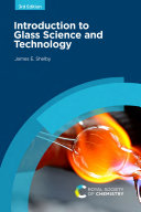 Introduction to Glass Science and Technology, 3rd Edition