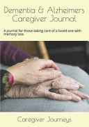 Dementia & Alzheimers Caregiver Journal: A Journal for Those Taking Care of a Loved One with Memory Loss