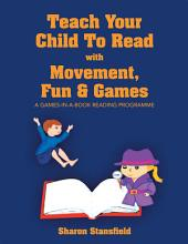 TEACH YOUR CHILD TO READ WITH MOVEMENT, FUN & GAMES