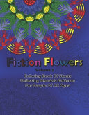 Fiction Flowers Volume 2 Coloring Book Of Stress Relieving Mandala Patterns for People Of All Ages