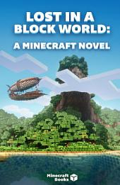Lost In A Block World A MINECRAFT NOVEL