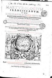 Martyrologium Franciscanum in quo Sancti, beati aliique servi Dei, martyres, pontifices, confessores ac Virgines, qui tum vitae sanctitate, tum miraculorum gloria claruere...