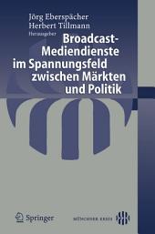 Broadcast-Mediendienste im Spannungsfeld zwischen Märkten und Politik