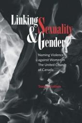 Linking Sexuality & Gender: Naming Violence Against Women in The United Church of Canada