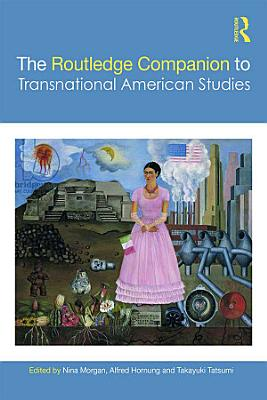 The Routledge Companion to Transnational American Studies