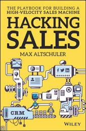 Hacking Sales: The Playbook for Building a High-Velocity Sales Machine