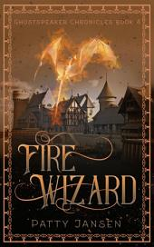 Fire Wizard: Ghostspeaker Chronicles Book 4