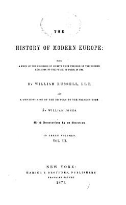 The History of Modern Europe  pt  III  From the peace of Paris in 1763 to the Treaty of Amiens in 1802  pt  IV  From the Treaty of Amiens  in 1802  to the death of Alexander  the Russian Emperor  in 1825 PDF