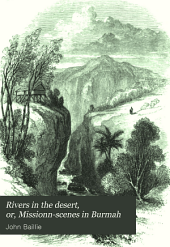 Rivers in the Desert, Or, Missionn-scenes in Burmah