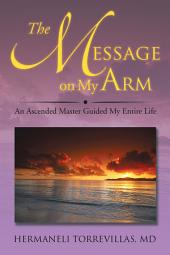 The Message on My Arm: An Ascended Master Guided My Entire Life