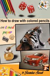 How to draw with colored pencils on toned paper: in a realistic style