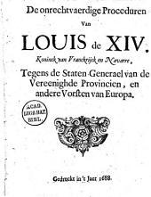 De onrechtvaerdige proceduren van Louis de XIV. koninck van Vranckrijck en Navarre, tegens de Staten Generael van de Vereenighde Provincien, en andere vorsten van Europa