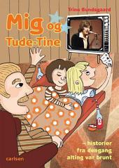 Mig og Tude-Tine - historier fra dengang alting var brunt