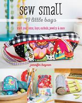 Sew Small—19 Little Bags: Stash Your Coins, Keys, Earbuds, Jewelry & More