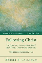 Following Christ: An Expository Commentary Based upon Paul's Letter to the Ephesians