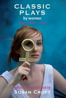 Classic Plays by Women PDF