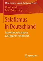 Salafismus in Deutschland: Jugendkulturelle Aspekte, pädagogische Perspektiven