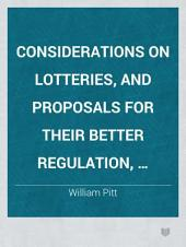 Considerations on Lotteries, and proposals for their better regulation, addressed to the Right Hon. W. Pitt