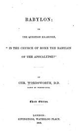 "Babylon: or, the question examined, ""Is the Church of Rome the Babylon of the Apocalypse""? Third edition"