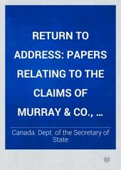 Return to Address: Papers Relating to the Claims of Murray & Co., Contractors, Intercolonial Railway, and the Decision of Mr. Samuel Keefer, the Sole Arbitrator Thereon