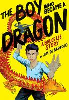The Boy Who Became a Dragon  A Biography of Bruce Lee PDF