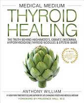 Medical Medium Thyroid Healing: The Truth behind Hashimoto's, Graves', Insomnia, Hypothyroidism, Thyroid Nodules & Epstein-Barr