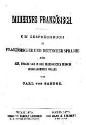 Modernes Französisch: Ein Gesprächbuch in französ. und deutscher Sprache für Alle, welche sich in der französ. Sprache vervollkommnen wollen