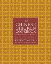 The Chinese Chicken Cookbook: 100 Easy-to-Prepare, Authentic Recipes for the American Table