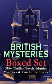 BRITISH MYSTERIES Boxed Set: 350+ Thriller Novels, Murder Mysteries & True Crime Stories: Sherlock Holmes, Hercule Poirot Cases, P. C. Lee Series, Father Brown Stories, Dr. Thorndyke Series, Bulldog Drummond Adventures, Hamilton Cleek Cases, Eugéne Valmont Stories and many more