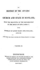 History of the Affairs of Church and State in Scotland: From the Beginning of the Reformation to the Year 1568, Volume 3