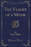 The Flight of a Moth (Classic Reprint)