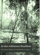 In den wildnissen Brasiliens: bericht und ergebnisse der Leipziger Araguary-expedition, 1908