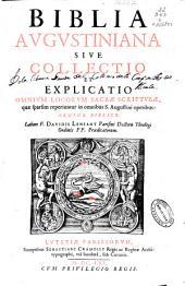 Biblia Augustiniana: sive Collectio e explicatio omnium locorum sacra scripturae, quae sparsim reperi untur in omnibus S. Agustini operibus : Ordine Biblico