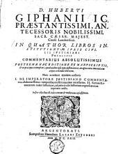 In quatuor libros institutionum juris civilis Justiani principis commentarius absolutissimus ... atque à mendis liberatus