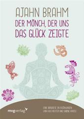 Ajahn Brahm – Der Mönch, der uns das Glück zeigte: Eine Biografie in Erzählungen von Vusi Sebastian Reuter und Sabine Kroiß