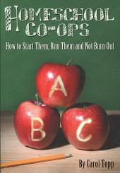 Homeschool Co-ops: How to Start Them, Run Them and Not Burn Out