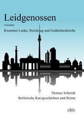 Leidgenossen zwischen Krummer Lanke, Reichstag und Gedächtniskirche: Berlinische Kurzgeschichten und Reime