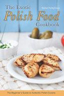 The Exotic Polish Food Cookbook