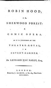 Robin Hood: or, Sherwood forest: a comic opera. As it is performed at the Theatre-Royal, in Covent-Garden