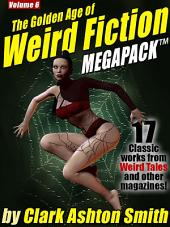 The Golden Age of Weird Fiction MEGAPACK ® Vol. 6: Clark Ashton Smith