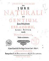 Ioannis Seldeni De iure naturali et gentium, iuxta disciplinam Ebraeorum, libri septem