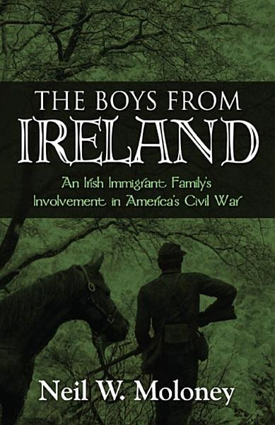 The Boys from Ireland  An Irish Immigrant Family s involvement in America s Civil War PDF