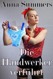 Die Handwerker verführt