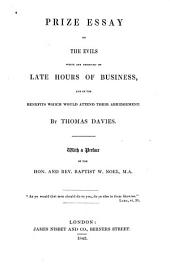 Prize Essay on the Evils which are Produced by Late Hours of Business: And on the Benefits which Would Attend Their Abridgement