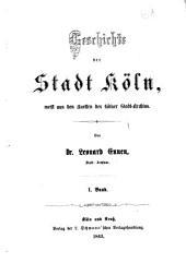 Geschichte der Stadt Köln: meist aus den Quellen des Kölner Stadt-Archivs, Band 1