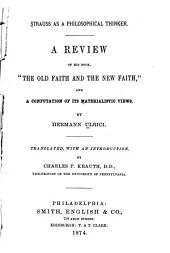 "Strauss as a Philosophical Thinker: A Review of His Book ""The Old Faith and the New Faith,"" and a Confutation of Its Materialistic Views"