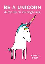Be a Unicorn & Live Life on the Bright Side