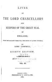Lives of the Lord Chancellors and Keepers of the Great Seal of England: From the Earliest Times Till the Reign of Queen Victoria, Volume 3
