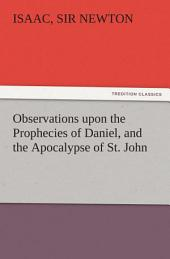 Observations upon the Prophecies of Daniel, and the Apocalypse of St. John